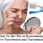 How To Get Rid of Blackheads with Toothpaste and Brush